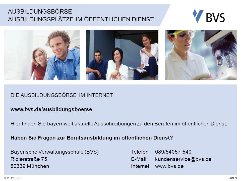 Seite 9© 2012 BVS DIE AUSBILDUNGSBÖRSE IM INTERNET www.bvs.de/ausbildungsboerse Hier finden Sie bayernweit aktuelle Ausschreibungen zu den Berufen im