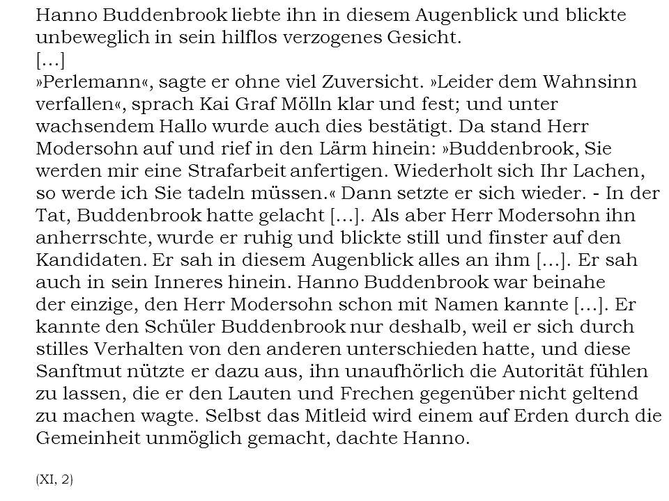 Hanno Buddenbrook liebte ihn in diesem Augenblick und blickte unbeweglich in sein hilflos verzogenes Gesicht. […] »Perlemann«, sagte er ohne viel Zuve