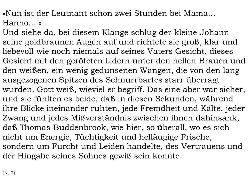 »Nun ist der Leutnant schon zwei Stunden bei Mama... Hanno... « Und siehe da, bei diesem Klange schlug der kleine Johann seine goldbraunen Augen auf u
