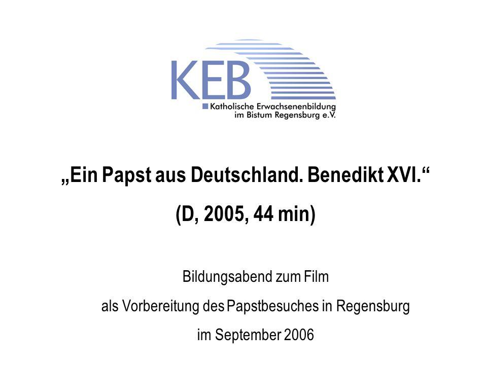 Ein Papst aus Deutschland. Benedikt XVI. (D, 2005, 44 min) Bildungsabend zum Film als Vorbereitung des Papstbesuches in Regensburg im September 2006