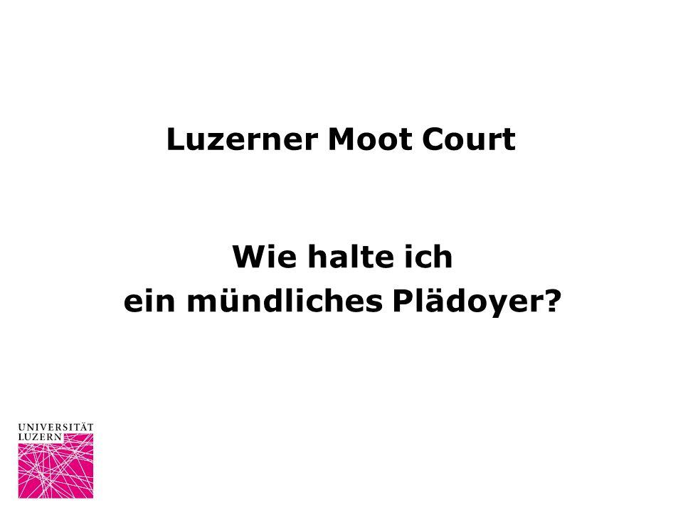 Luzerner Moot Court Wie halte ich ein mündliches Plädoyer?