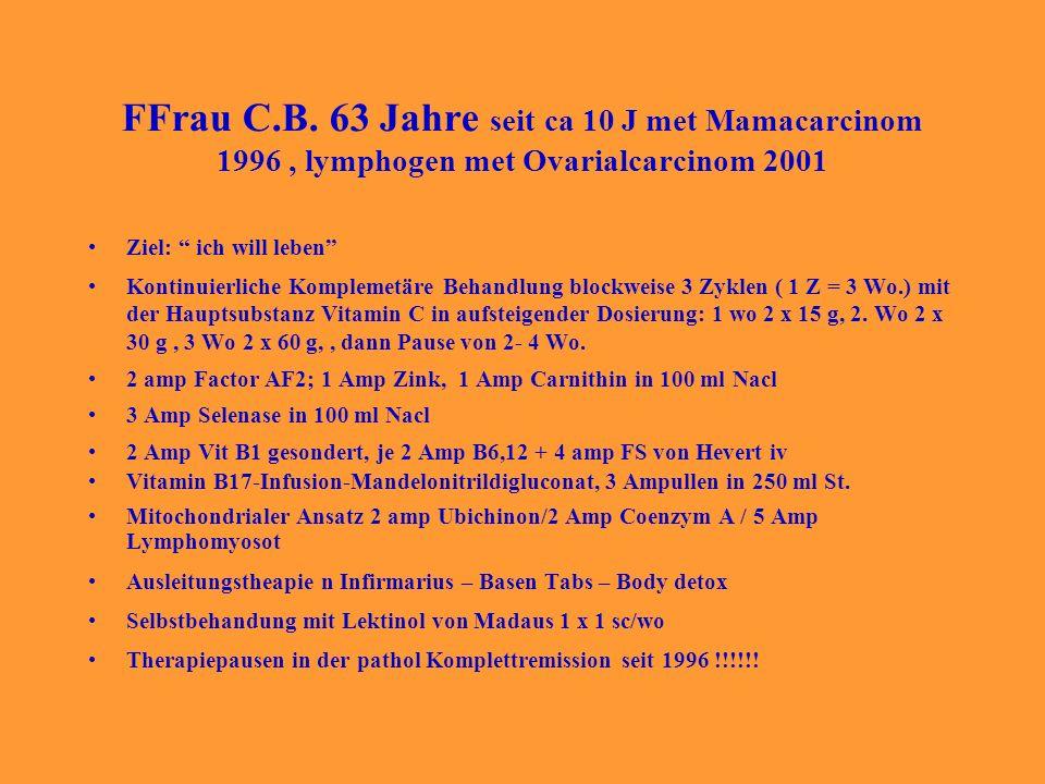 FFrau C.B. 63 Jahre seit ca 10 J met Mamacarcinom 1996, lymphogen met Ovarialcarcinom 2001 Ziel: ich will leben Kontinuierliche Komplemetäre Behandlun
