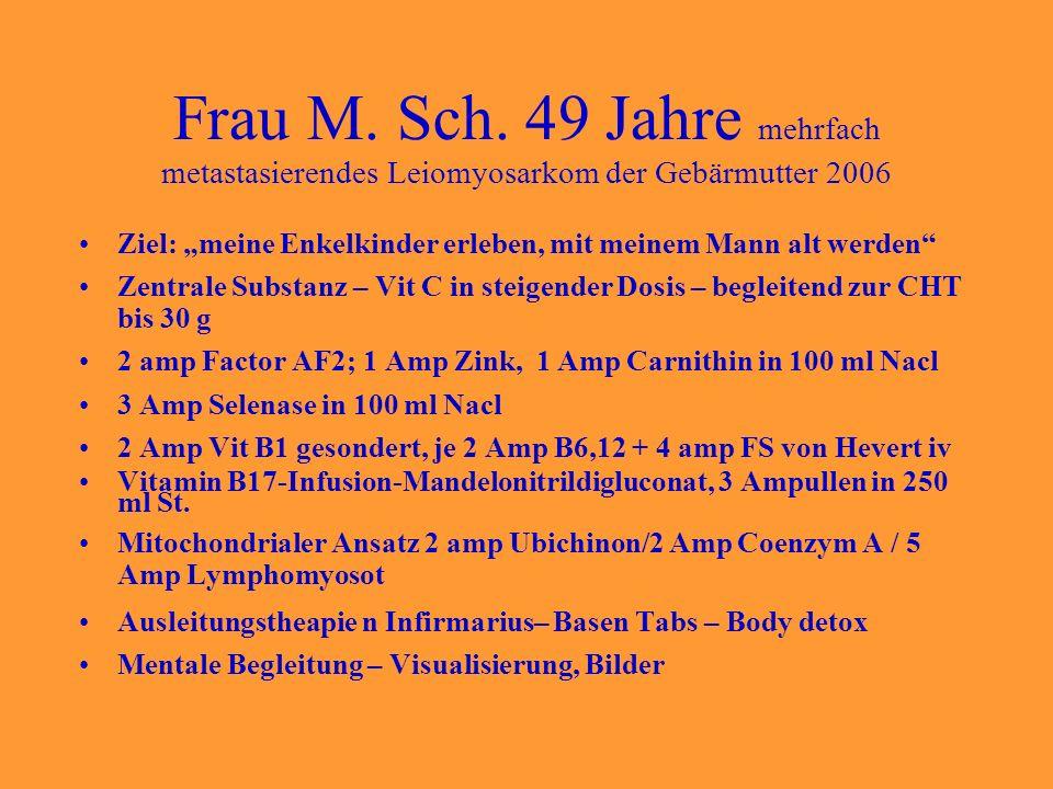 Frau M. Sch. 49 Jahre mehrfach metastasierendes Leiomyosarkom der Gebärmutter 2006 Ziel: meine Enkelkinder erleben, mit meinem Mann alt werden Zentral