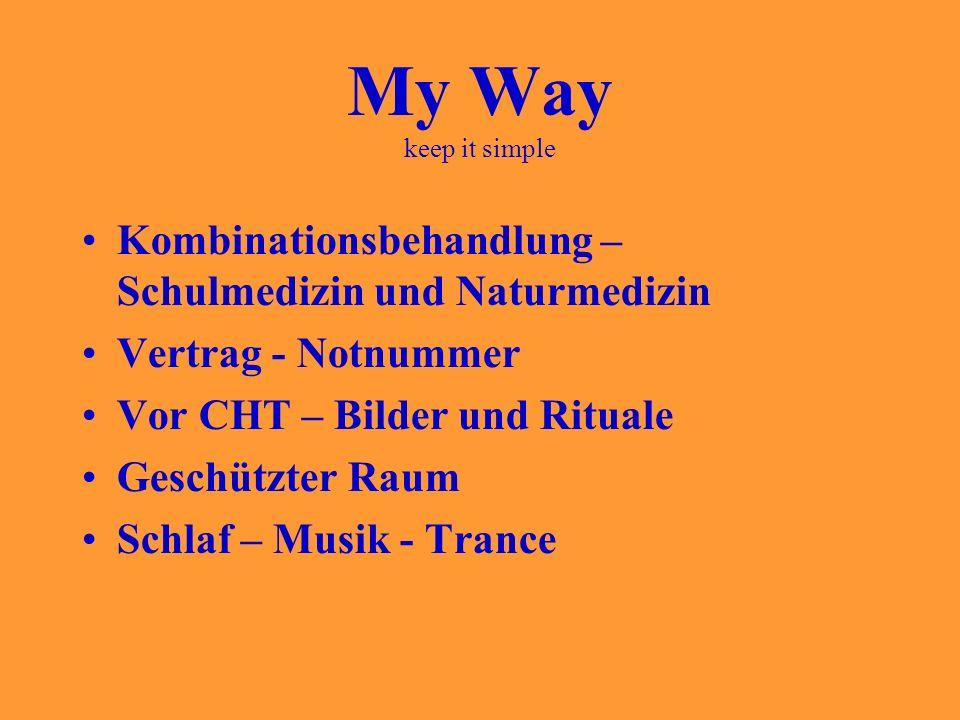 My Way keep it simple Kombinationsbehandlung – Schulmedizin und Naturmedizin Vertrag - Notnummer Vor CHT – Bilder und Rituale Geschützter Raum Schlaf