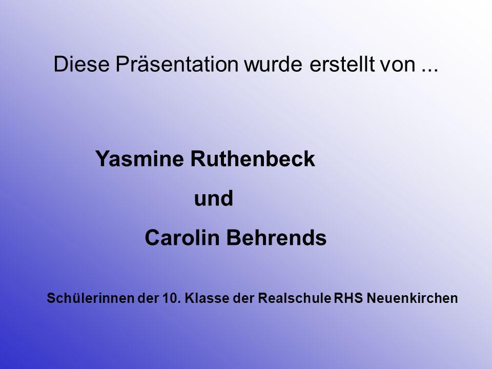 Diese Präsentation wurde erstellt von... Yasmine Ruthenbeck und Carolin Behrends Schülerinnen der 10. Klasse der Realschule RHS Neuenkirchen