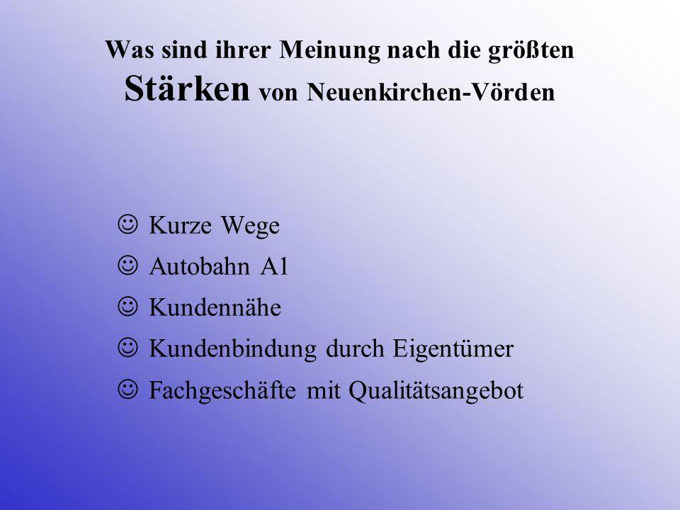 Was sind ihrer Meinung nach die größten Stärken von Neuenkirchen-Vörden Kurze Wege Autobahn A1 Kundennähe Kundenbindung durch Eigentümer Fachgeschäfte