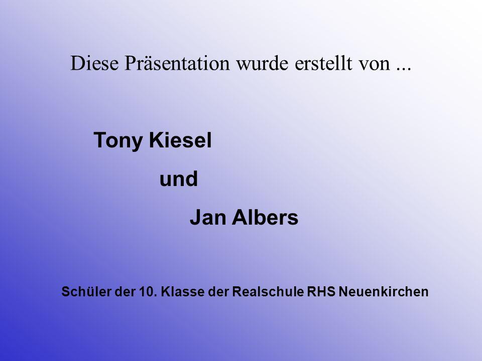 Diese Präsentation wurde erstellt von... Tony Kiesel und Jan Albers Schüler der 10. Klasse der Realschule RHS Neuenkirchen