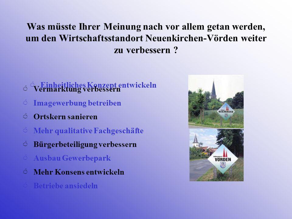 Was müsste Ihrer Meinung nach vor allem getan werden, um den Wirtschaftsstandort Neuenkirchen-Vörden weiter zu verbessern ? Einheitliches Konzept entw