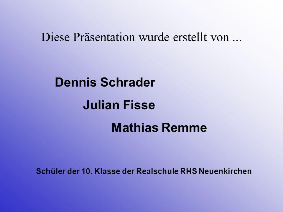 Diese Präsentation wurde erstellt von... Dennis Schrader Julian Fisse Mathias Remme Schüler der 10. Klasse der Realschule RHS Neuenkirchen