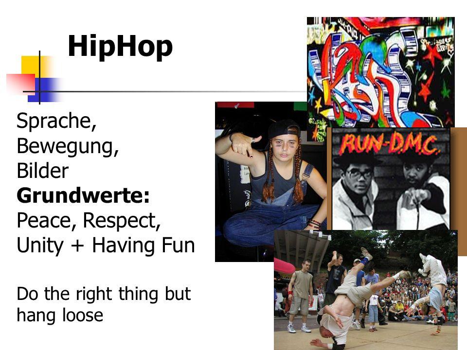 HipHop Sprache, Bewegung, Bilder Grundwerte: Peace, Respect, Unity + Having Fun Do the right thing but hang loose