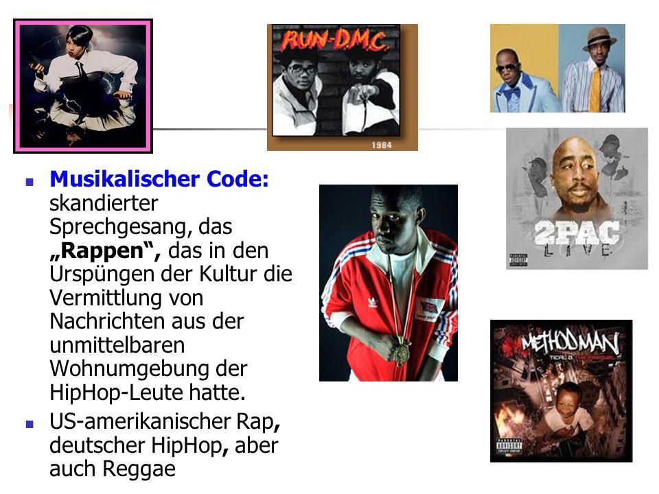 Musikalischer Code: skandierter Sprechgesang, das Rappen, das in den Urspüngen der Kultur die Vermittlung von Nachrichten aus der unmittelbaren Wohnumgebung der HipHop-Leute hatte.