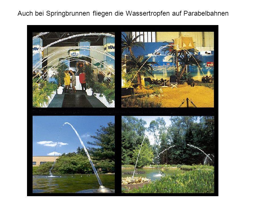 Auch bei Springbrunnen fliegen die Wassertropfen auf Parabelbahnen