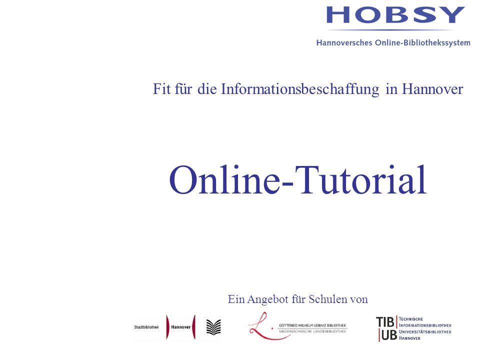 Fit für die Informationsbeschaffung in Hannover Online-Tutorial Ein Angebot für Schulen von