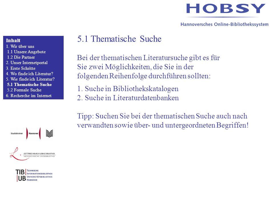 5.1 Thematische Suche Bei der thematischen Literatursuche gibt es für Sie zwei Möglichkeiten, die Sie in der folgenden Reihenfolge durchführen sollten: 1.