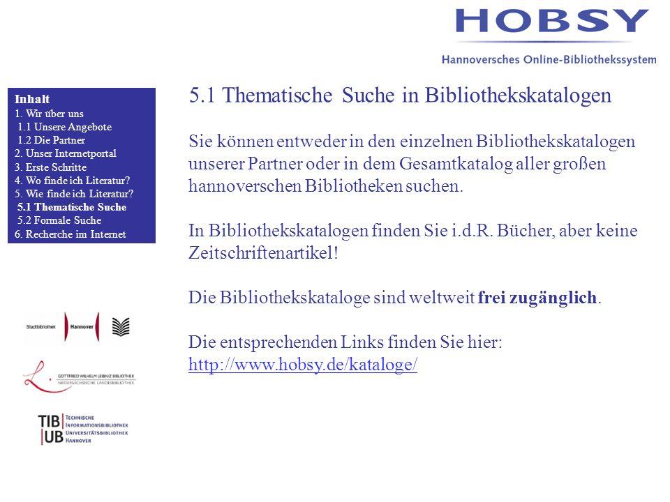 5.1 Thematische Suche in Bibliothekskatalogen Sie können entweder in den einzelnen Bibliothekskatalogen unserer Partner oder in dem Gesamtkatalog aller großen hannoverschen Bibliotheken suchen.