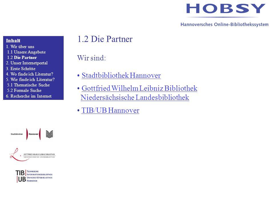 1.2 Die Partner Wir sind: Stadtbibliothek Hannover Gottfried Wilhelm Leibniz Bibliothek Niedersächsische Landesbibliothek TIB/UB Hannover Inhalt 1.