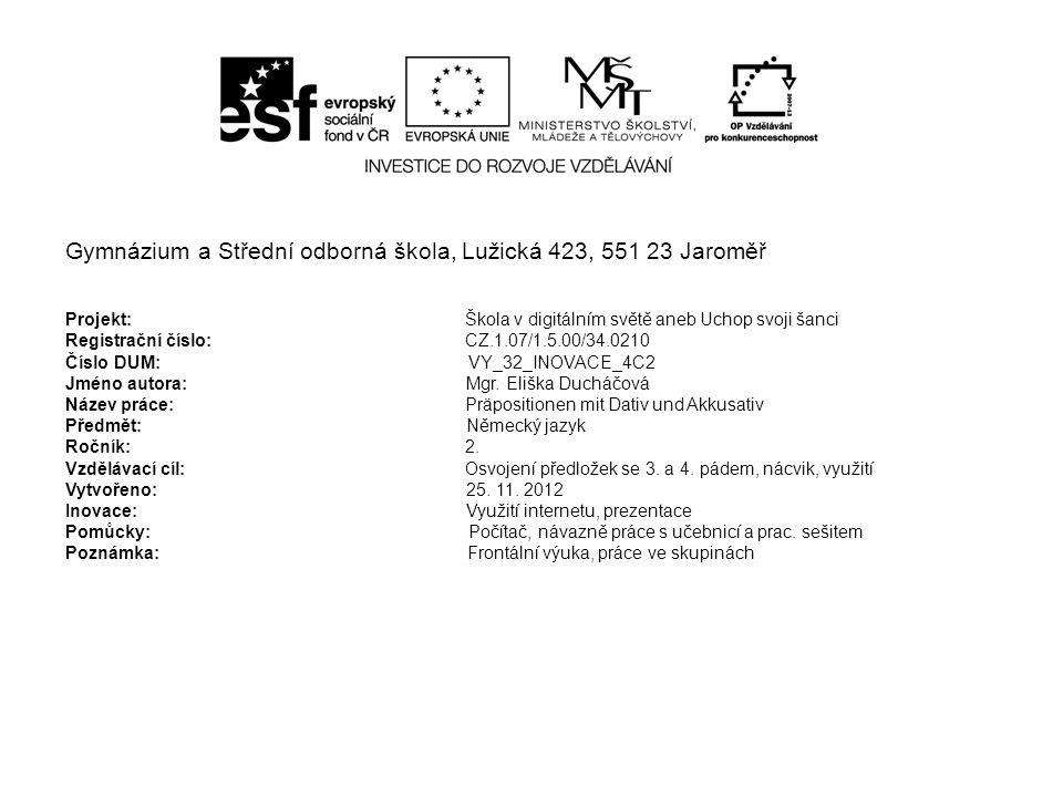 Gymnázium a Střední odborná škola, Lužická 423, 551 23 Jaroměř Projekt:Škola v digitálním světě aneb Uchop svoji šanci Registrační číslo: CZ.1.07/1.5.