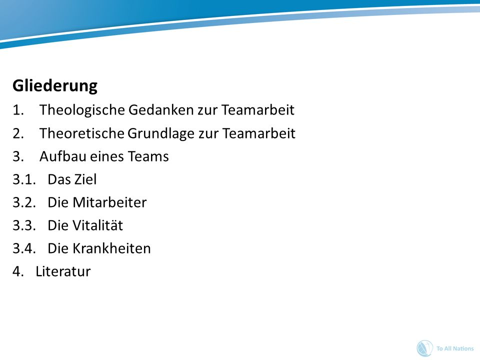 Gliederung 1.Theologische Gedanken zur Teamarbeit 2.Theoretische Grundlage zur Teamarbeit 3.Aufbau eines Teams 3.1. Das Ziel 3.2. Die Mitarbeiter 3.3.
