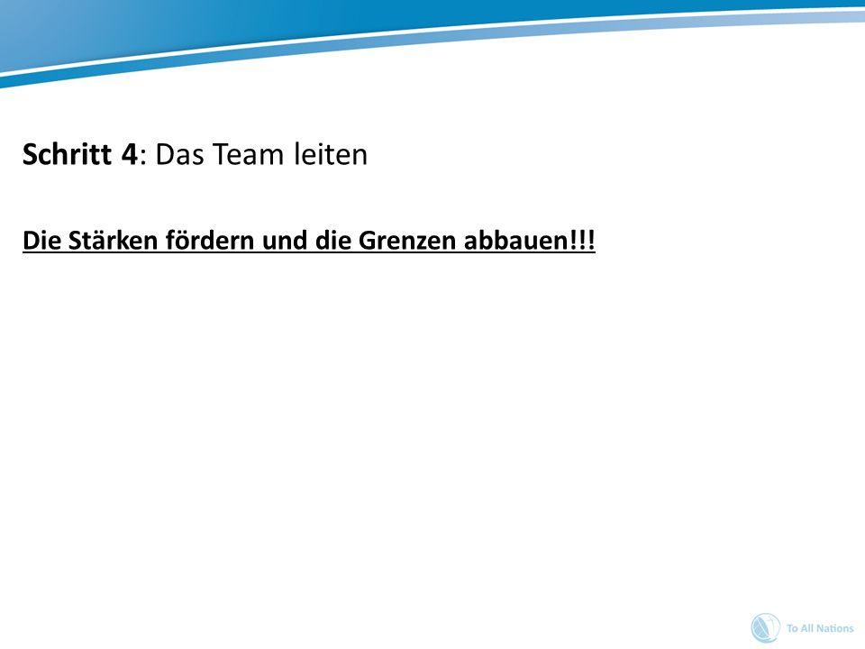 Schritt 4: Das Team leiten Die Stärken fördern und die Grenzen abbauen!!!