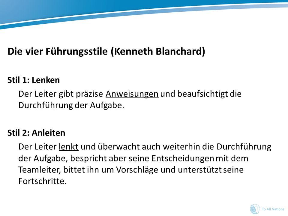 Die vier Führungsstile (Kenneth Blanchard) Stil 1: Lenken Der Leiter gibt präzise Anweisungen und beaufsichtigt die Durchführung der Aufgabe. Stil 2: