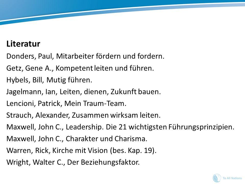 Literatur Donders, Paul, Mitarbeiter fördern und fordern. Getz, Gene A., Kompetent leiten und führen. Hybels, Bill, Mutig führen. Jagelmann, Ian, Leit
