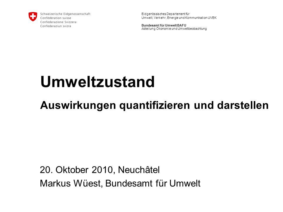 2 Umweltzustand | Auswirkungen quantifizieren und darstellen Markus Wüest, Bundesamt für Umwelt, 20.