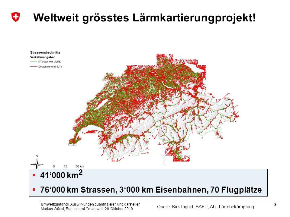 3 Umweltzustand | Auswirkungen quantifizieren und darstellen Markus Wüest, Bundesamt für Umwelt, 20. Oktober 2010 41000 km 2 76000 km Strassen, 3000 k