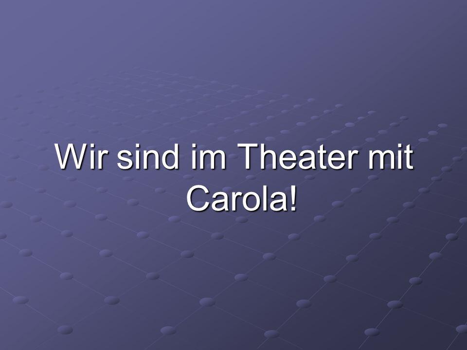 Wir sind im Theater mit Carola!