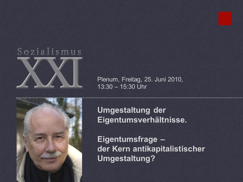 Plenum, Freitag, 25. Juni 2010, 13:30 – 15:30 Uhr Umgestaltung der Eigentumsverhältnisse.