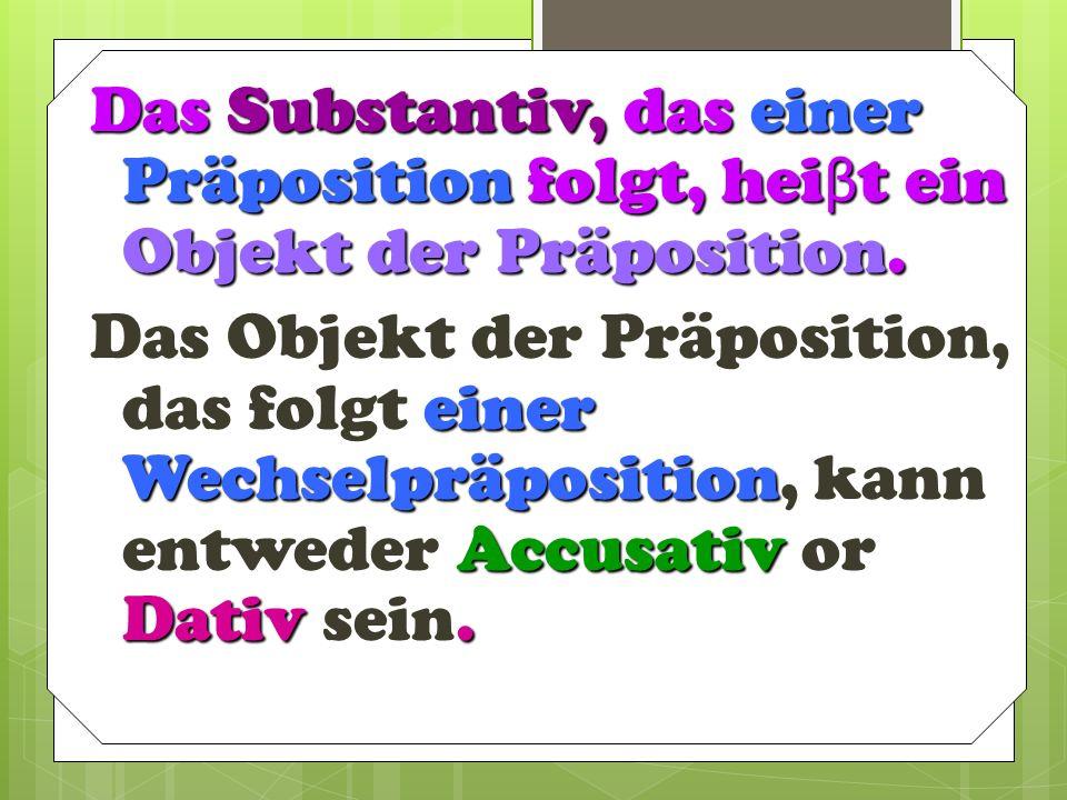 Das Substantiv, das einer Präposition folgt, hei β t ein Objekt der Präposition.