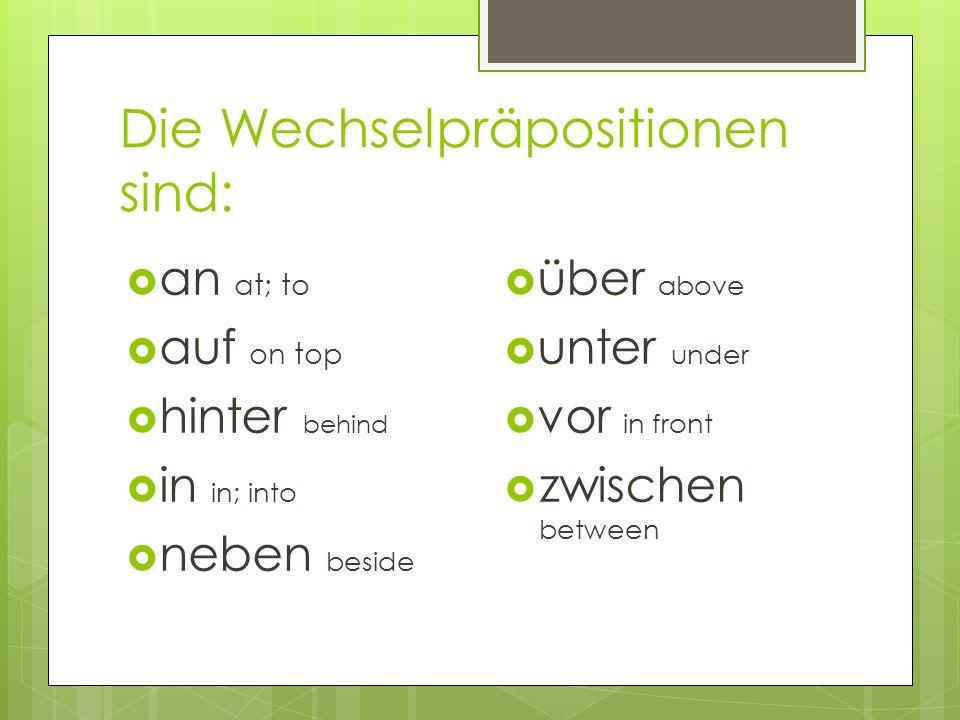 Das Substantiv, das einer Präposition folgt, hei β t ein Objekt der Präposition. Das Objekt der Präposition, das folgt einer Wechselpräposition, kann