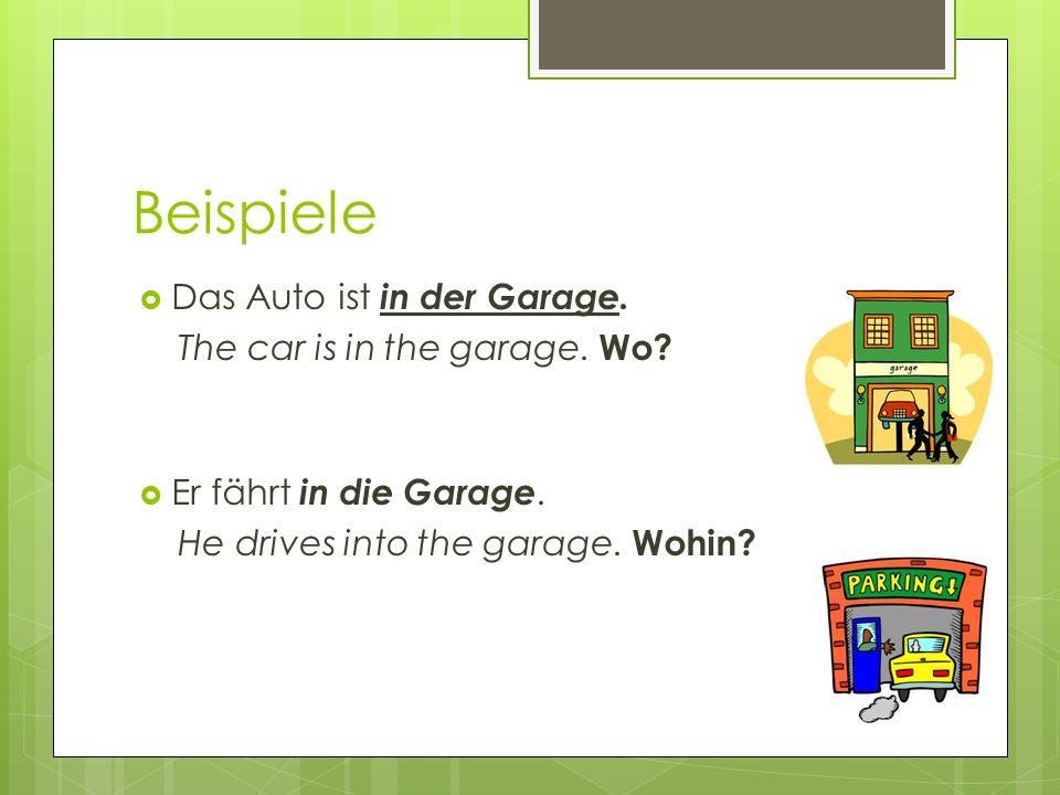 Beispiele Das Auto ist in der Garage.The car is in the garage.