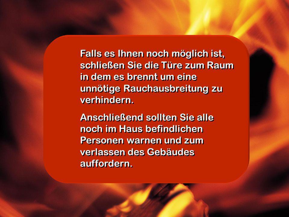 Was müssen Sie tun wenn Sie ein Feuer entdecken ? 1.Ruhe bewahren und besonnen handeln Sollten Sie ein Feuer in Ihrer Wohnung entdecken, dann handeln