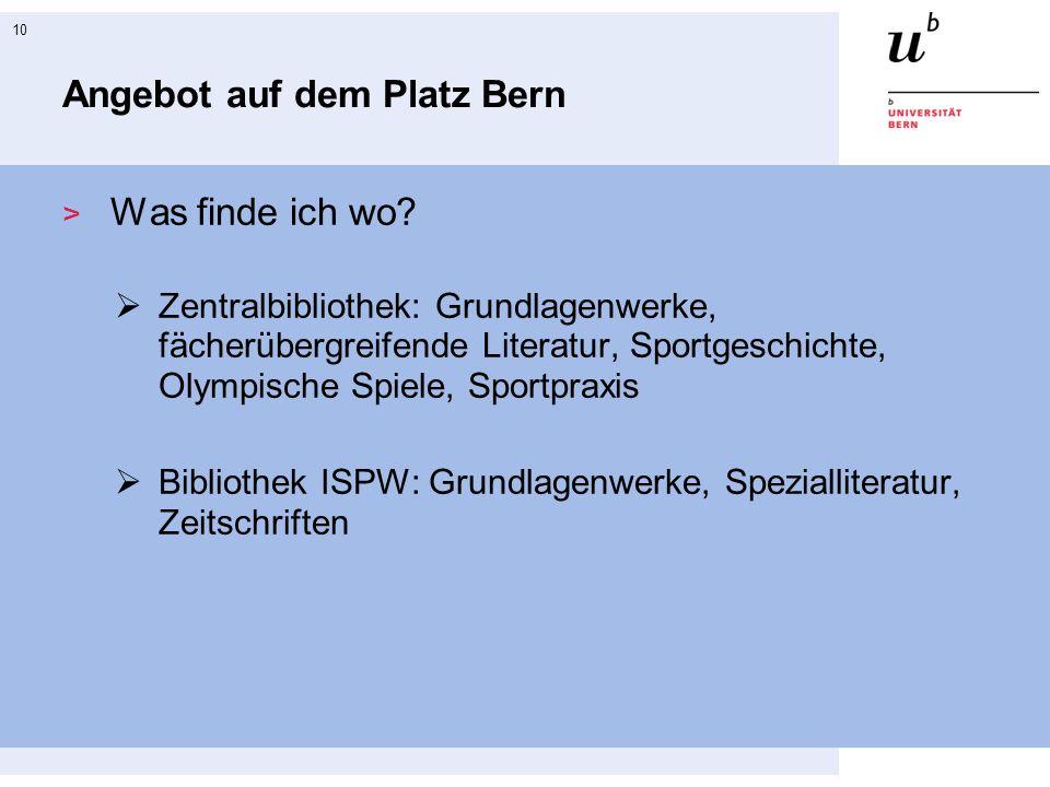 10 Angebot auf dem Platz Bern Was finde ich wo? Zentralbibliothek: Grundlagenwerke, fächerübergreifende Literatur, Sportgeschichte, Olympische Spiele,
