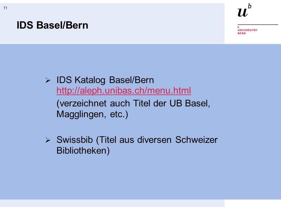 11 IDS Basel/Bern IDS Katalog Basel/Bern http://aleph.unibas.ch/menu.html http://aleph.unibas.ch/menu.html (verzeichnet auch Titel der UB Basel, Maggl