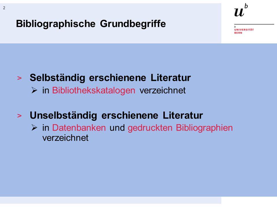 2 Bibliographische Grundbegriffe Selbständig erschienene Literatur in Bibliothekskatalogen verzeichnet Unselbständig erschienene Literatur in Datenban