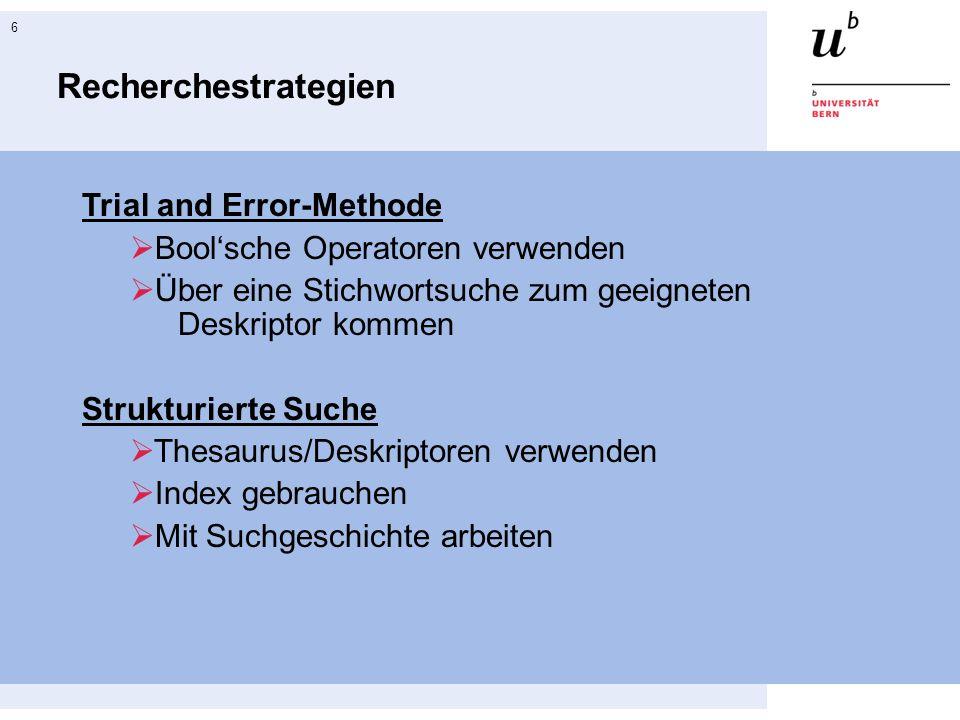 6 Recherchestrategien Trial and Error-Methode Boolsche Operatoren verwenden Über eine Stichwortsuche zum geeigneten Deskriptor kommen Strukturierte Su