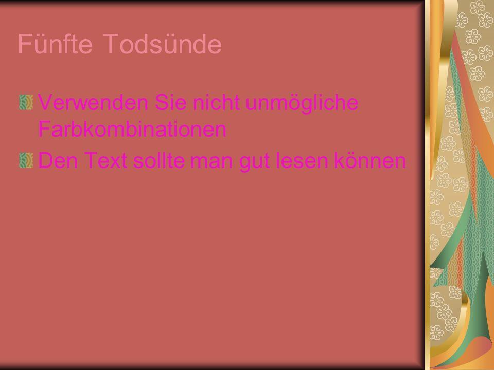 Fünfte Todsünde Verwenden Sie nicht unmögliche Farbkombinationen Den Text sollte man gut lesen können