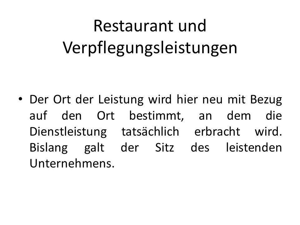 Restaurant und Verpflegungsleistungen Der Ort der Leistung wird hier neu mit Bezug auf den Ort bestimmt, an dem die Dienstleistung tatsächlich erbrach
