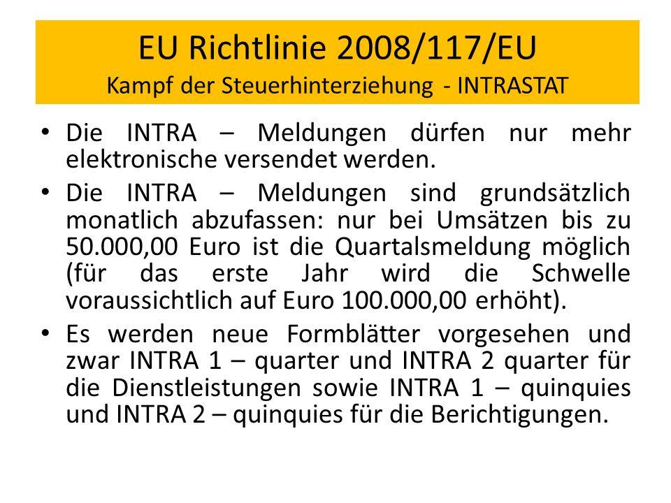 EU Richtlinie 2008/117/EU Kampf der Steuerhinterziehung - INTRASTAT Die INTRA – Meldungen dürfen nur mehr elektronische versendet werden. Die INTRA –