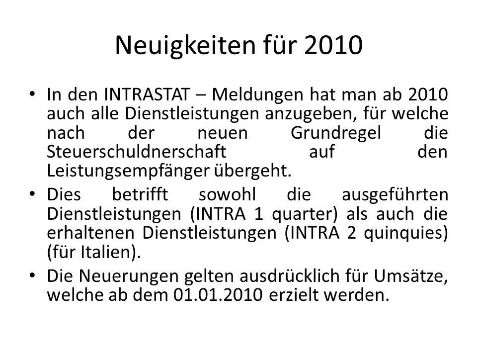 Neuigkeiten für 2010 In den INTRASTAT – Meldungen hat man ab 2010 auch alle Dienstleistungen anzugeben, für welche nach der neuen Grundregel die Steue