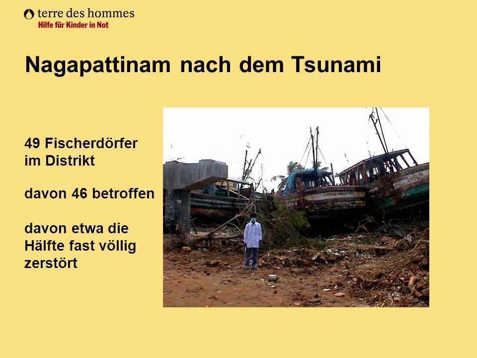 49 Fischerdörfer im Distrikt davon 46 betroffen davon etwa die Hälfte fast völlig zerstört Nagapattinam nach dem Tsunami