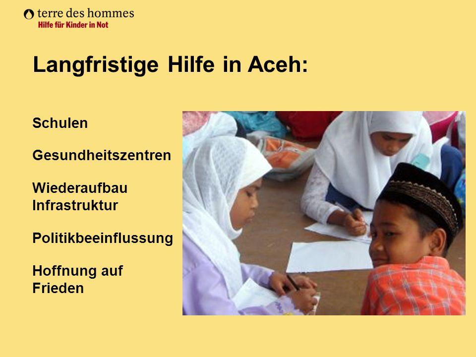 Langfristige Hilfe in Aceh: Schulen Gesundheitszentren Wiederaufbau Infrastruktur Politikbeeinflussung Hoffnung auf Frieden