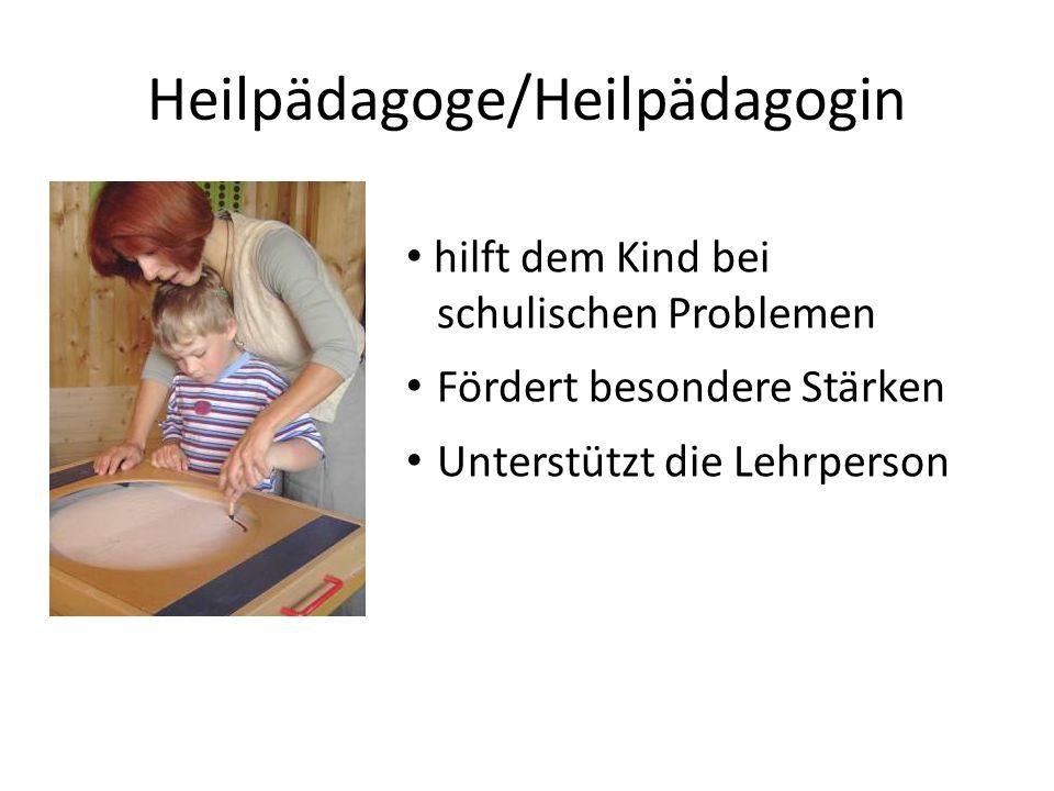 Heilpädagoge/Heilpädagogin hilft dem Kind bei schulischen Problemen Fördert besondere Stärken Unterstützt die Lehrperson