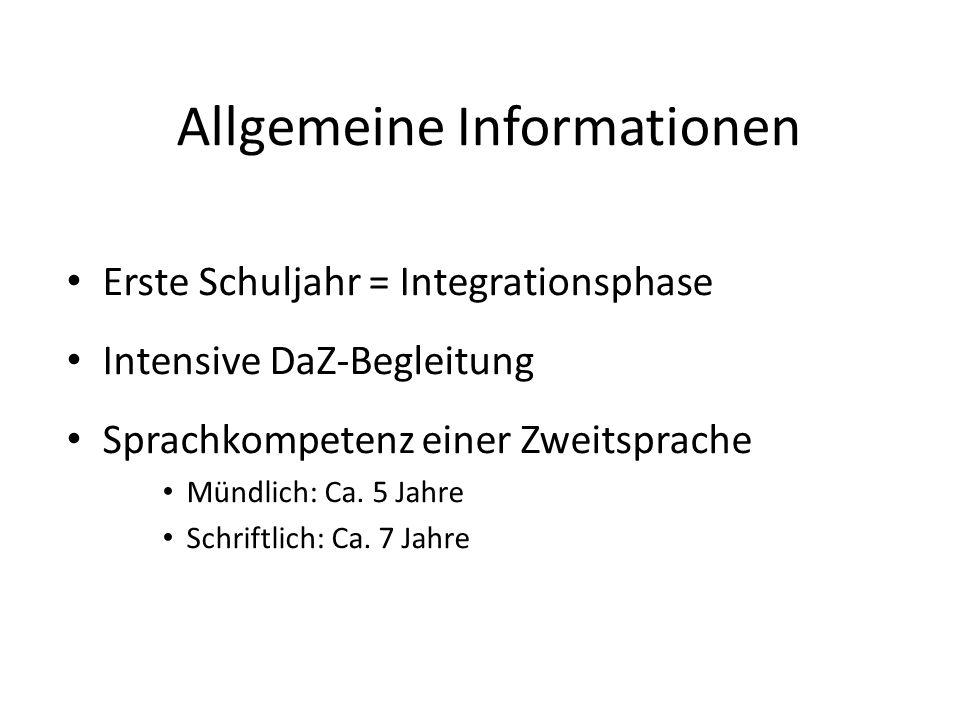 Allgemeine Informationen Erste Schuljahr = Integrationsphase Intensive DaZ-Begleitung Sprachkompetenz einer Zweitsprache Mündlich: Ca.