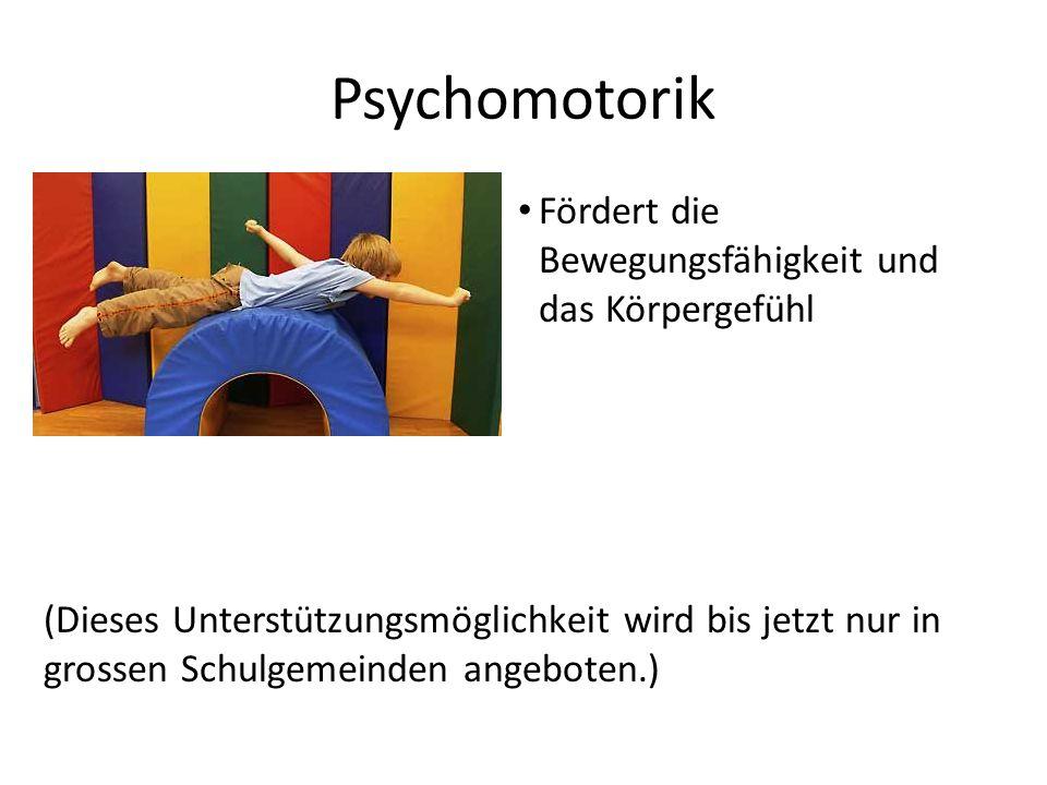 Psychomotorik Fördert die Bewegungsfähigkeit und das Körpergefühl (Dieses Unterstützungsmöglichkeit wird bis jetzt nur in grossen Schulgemeinden angeboten.)