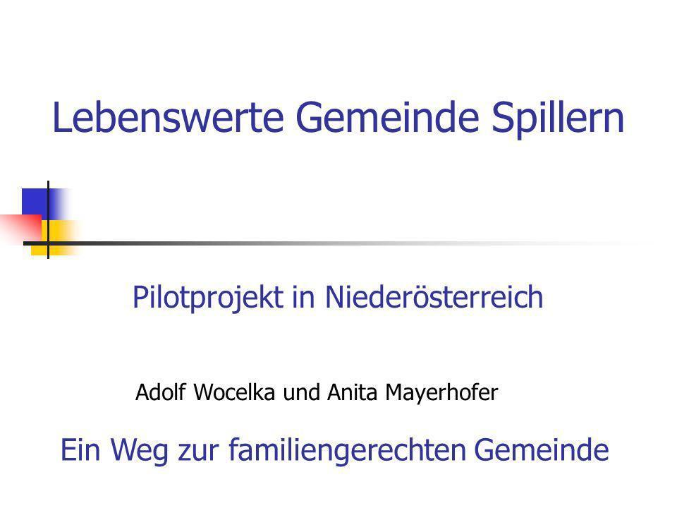Lebenswerte Gemeinde Spillern Pilotprojekt in Niederösterreich Adolf Wocelka und Anita Mayerhofer Ein Weg zur familiengerechten Gemeinde