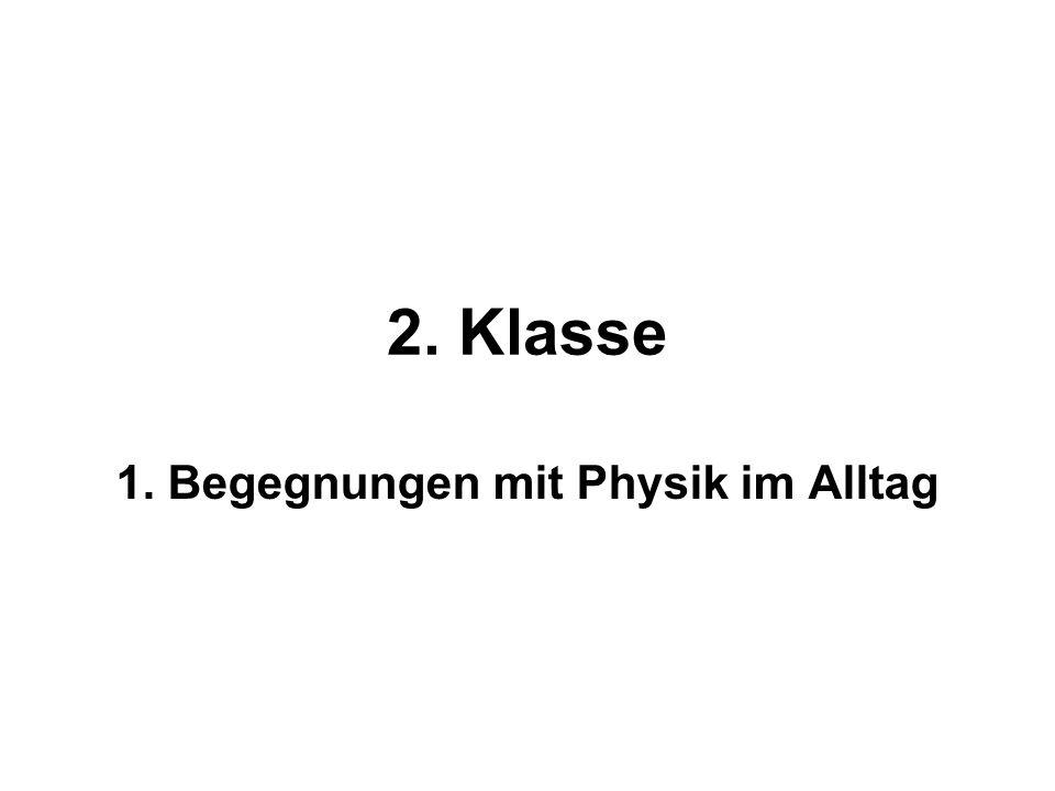 2. Klasse 1. Begegnungen mit Physik im Alltag