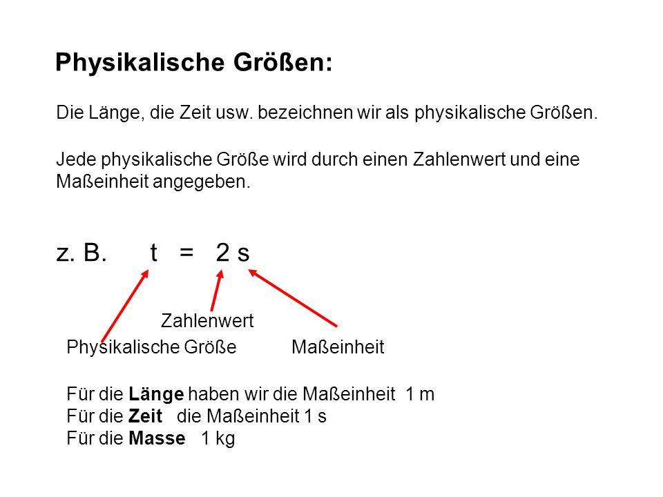 Die Länge, die Zeit usw. bezeichnen wir als physikalische Größen. Physikalische Größen: Jede physikalische Größe wird durch einen Zahlenwert und eine