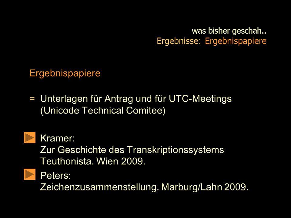 was bisher geschah.. Ergebnisse: Ergebnispapiere Ergebnispapiere = Unterlagen für Antrag und für UTC-Meetings (Unicode Technical Comitee) Kramer: Zur